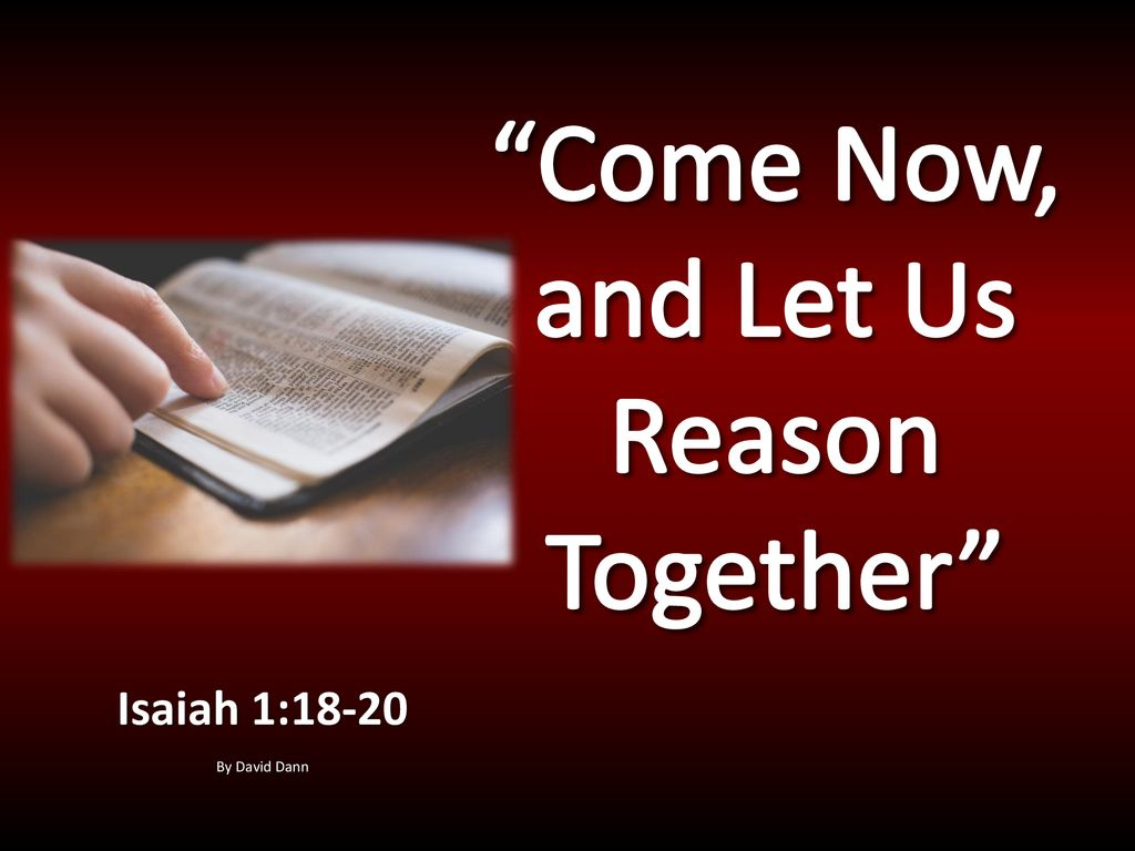 "Come Now, and Let Us Reason Together"" - ppt download"