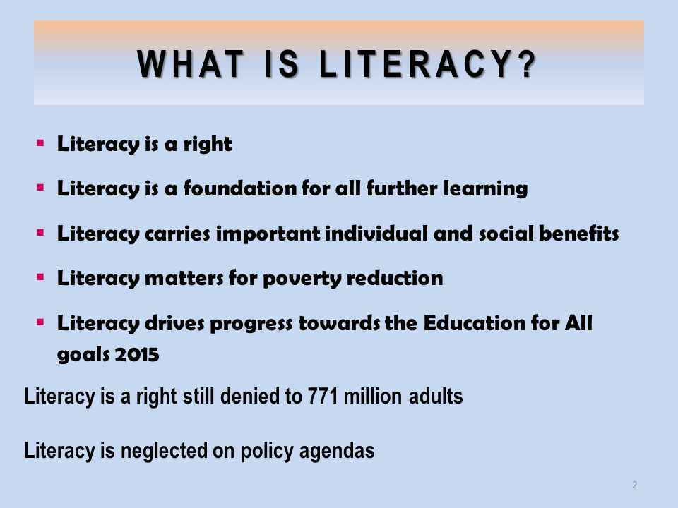 WHAT IS LITERACY Literacy is a right