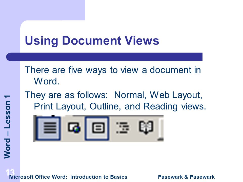 Using Document Views There are five ways to view a document in Word.