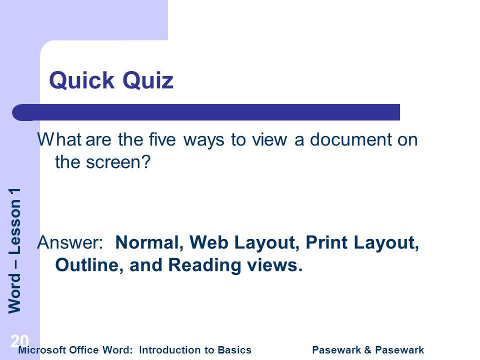 Quick Quiz What are the five ways to view a document on the screen