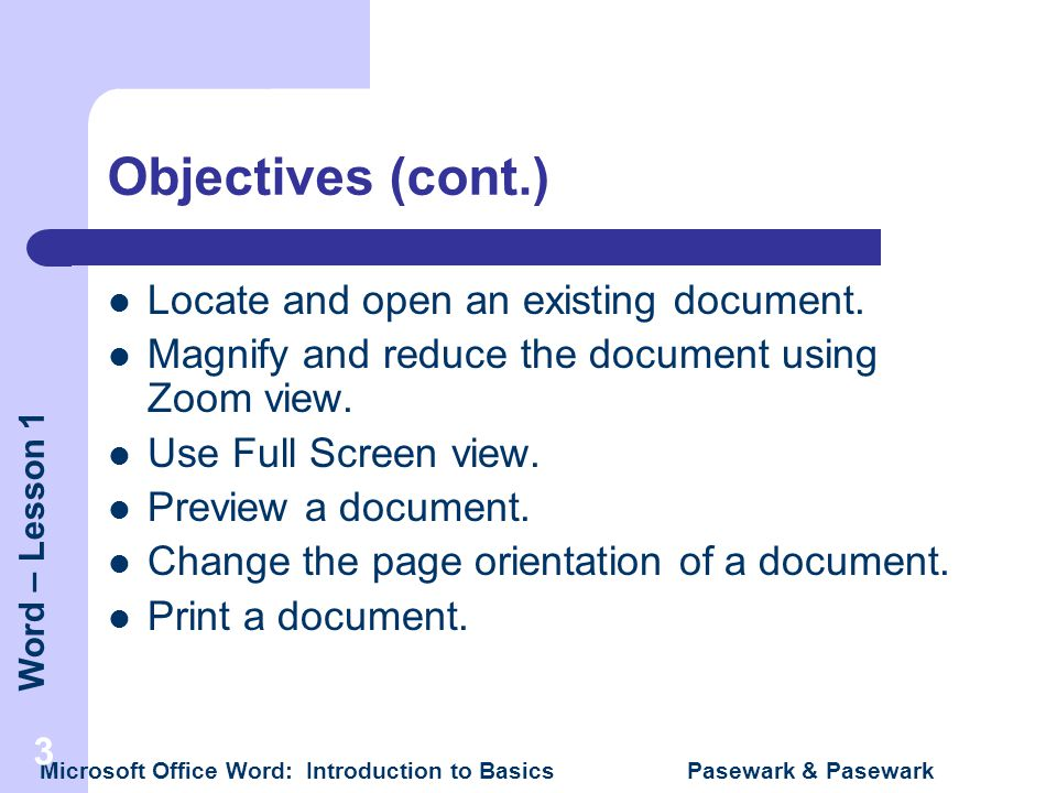 Objectives (cont.) Locate and open an existing document.