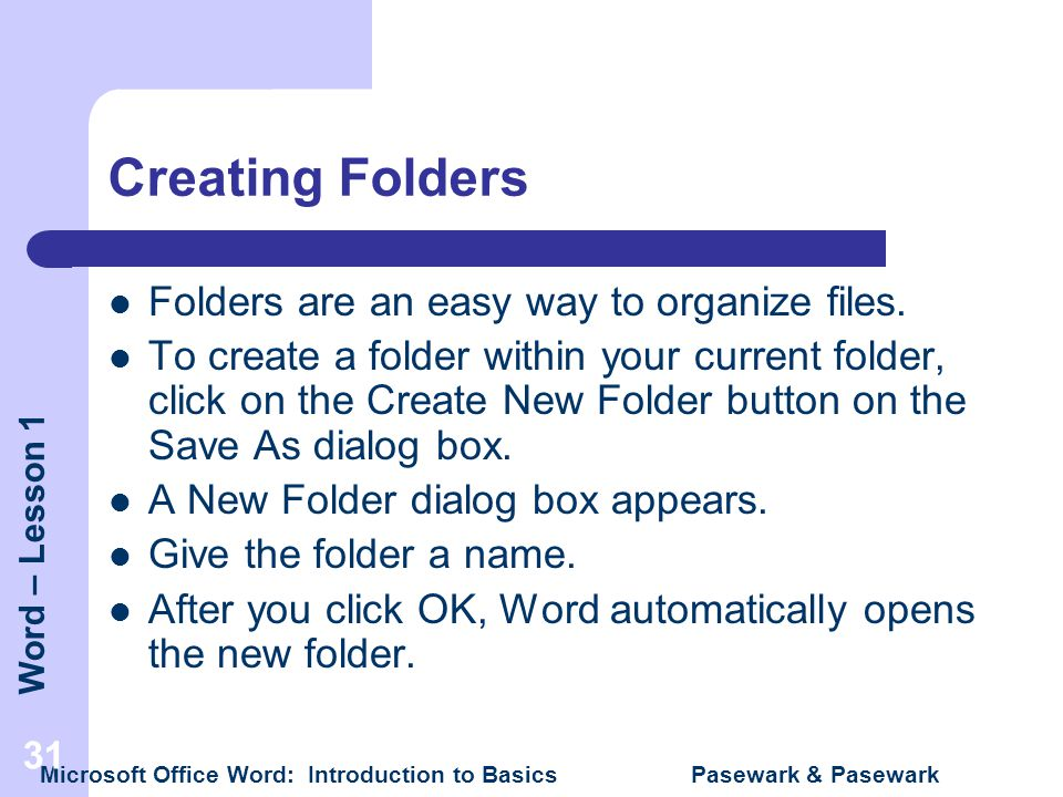 Creating Folders Folders are an easy way to organize files.