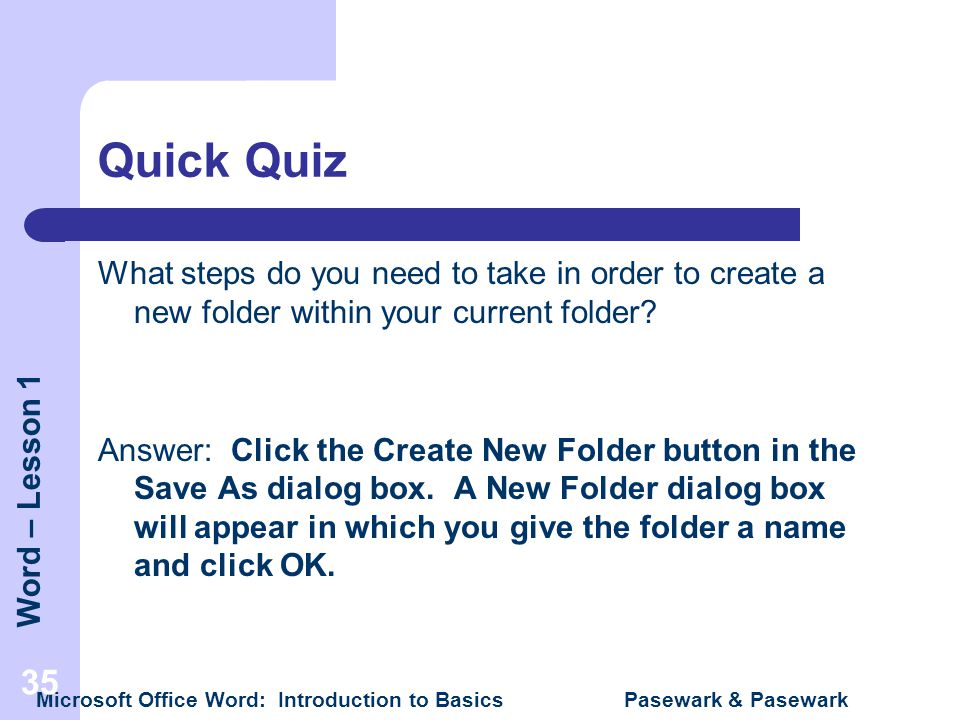 Quick Quiz What steps do you need to take in order to create a new folder within your current folder