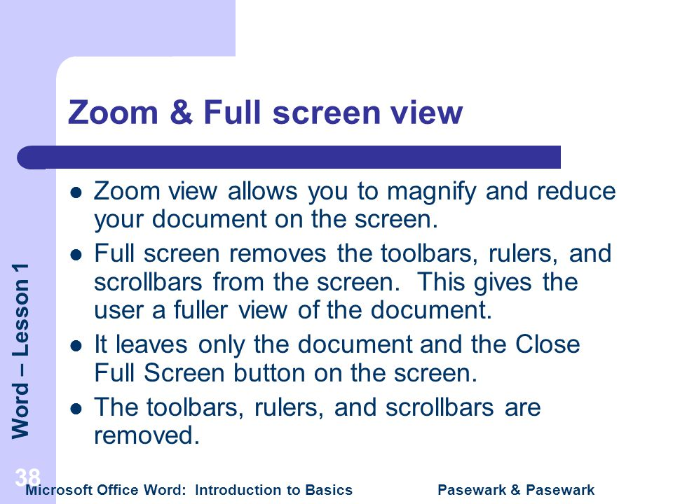 Zoom & Full screen view Zoom view allows you to magnify and reduce your document on the screen.