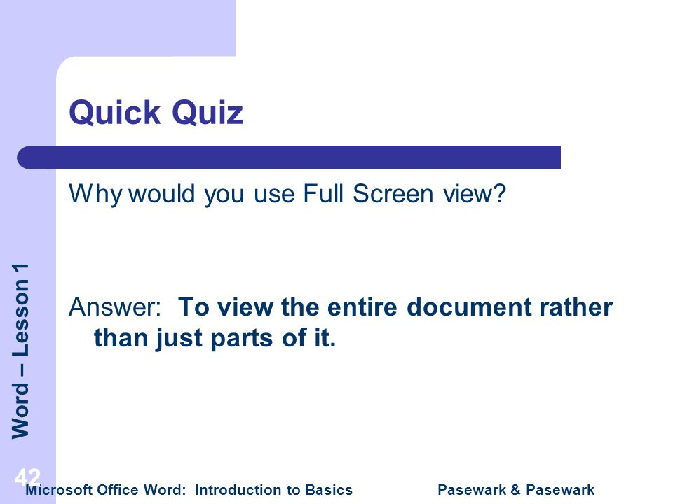 Quick Quiz Why would you use Full Screen view