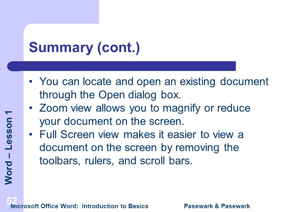 Summary (cont.) You can locate and open an existing document through the Open dialog box.
