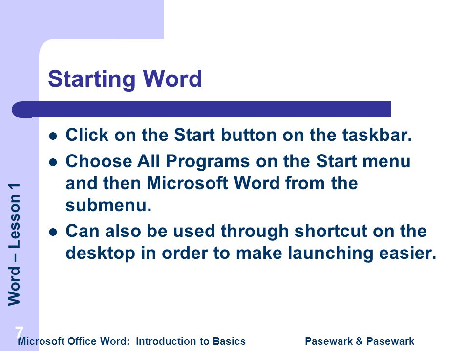 Starting Word Click on the Start button on the taskbar.