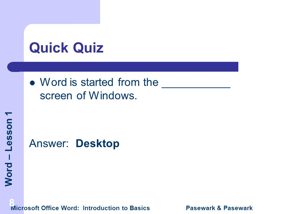 Quick Quiz Word is started from the ___________ screen of Windows.