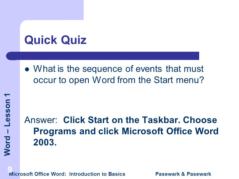 Quick Quiz What is the sequence of events that must occur to open Word from the Start menu