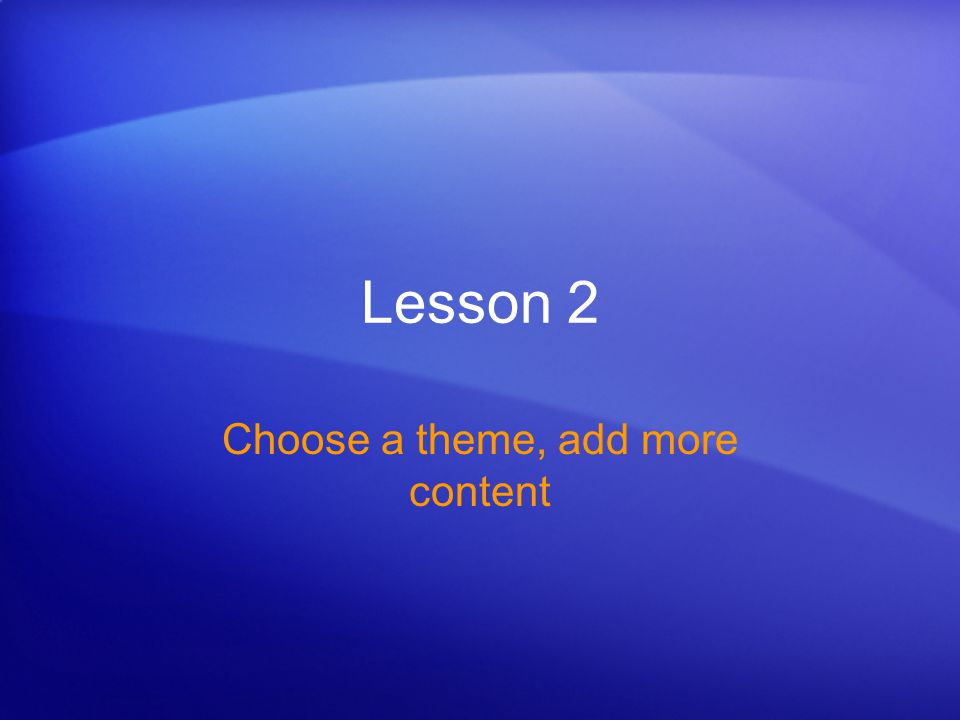 Choose a theme, add more content