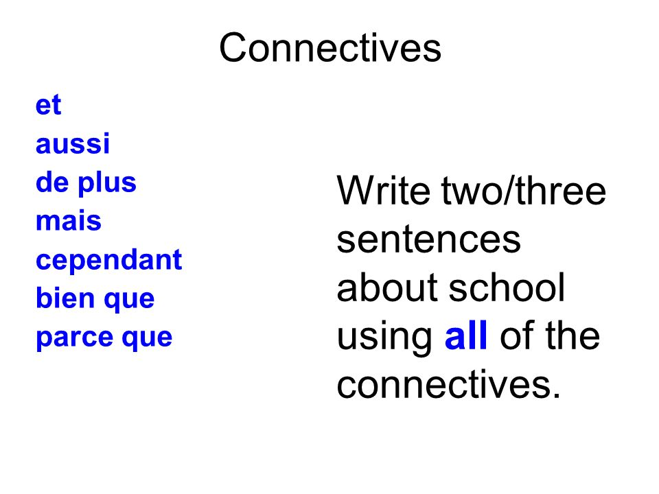 Write two/three sentences about school using all of the connectives.