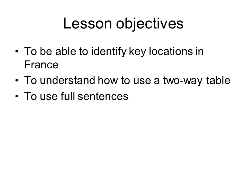 Lesson objectives To be able to identify key locations in France