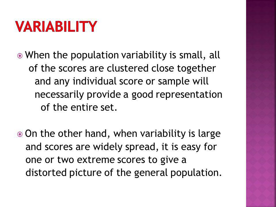Variability When the population variability is small, all