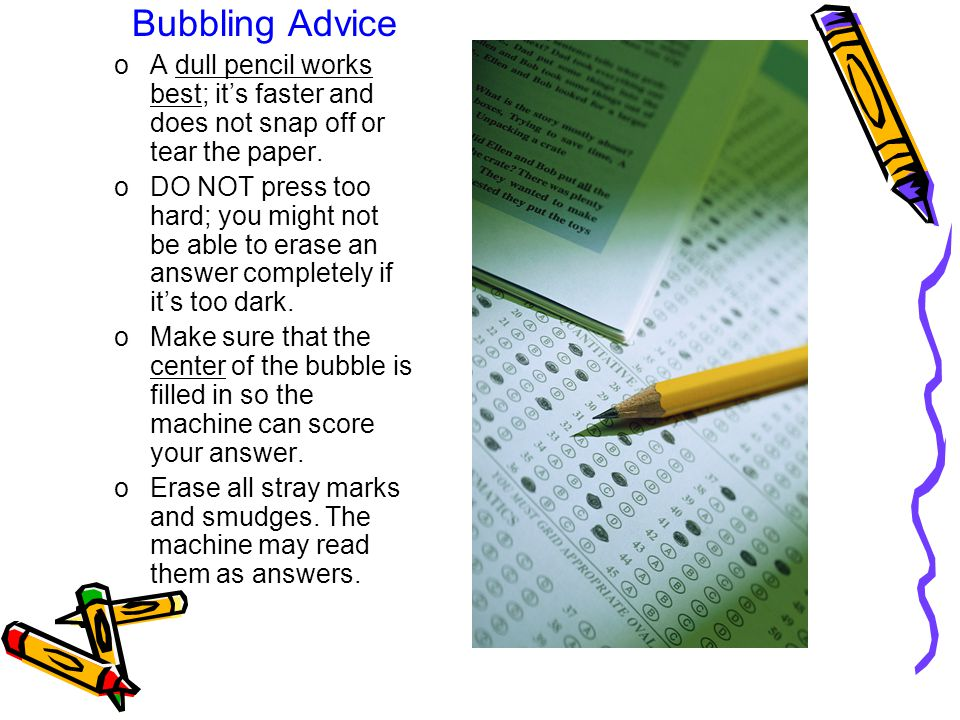 Bubbling Advice A dull pencil works best; it's faster and does not snap off or tear the paper.