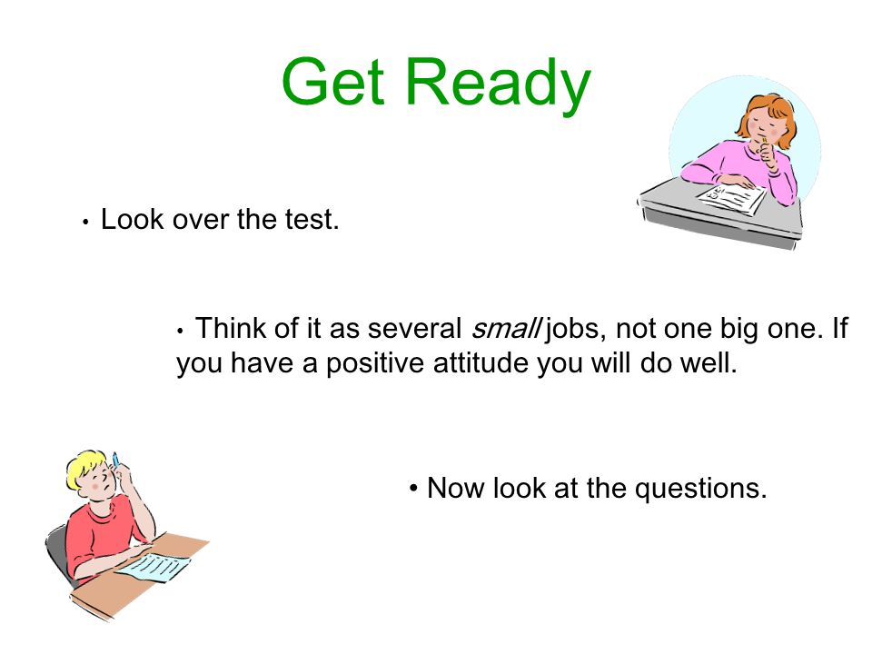 Get Ready Now look at the questions. Look over the test.