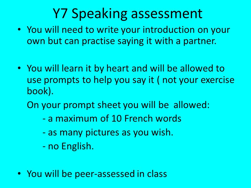 Y7 Speaking assessment You will need to write your introduction on your own but can practise saying it with a partner.