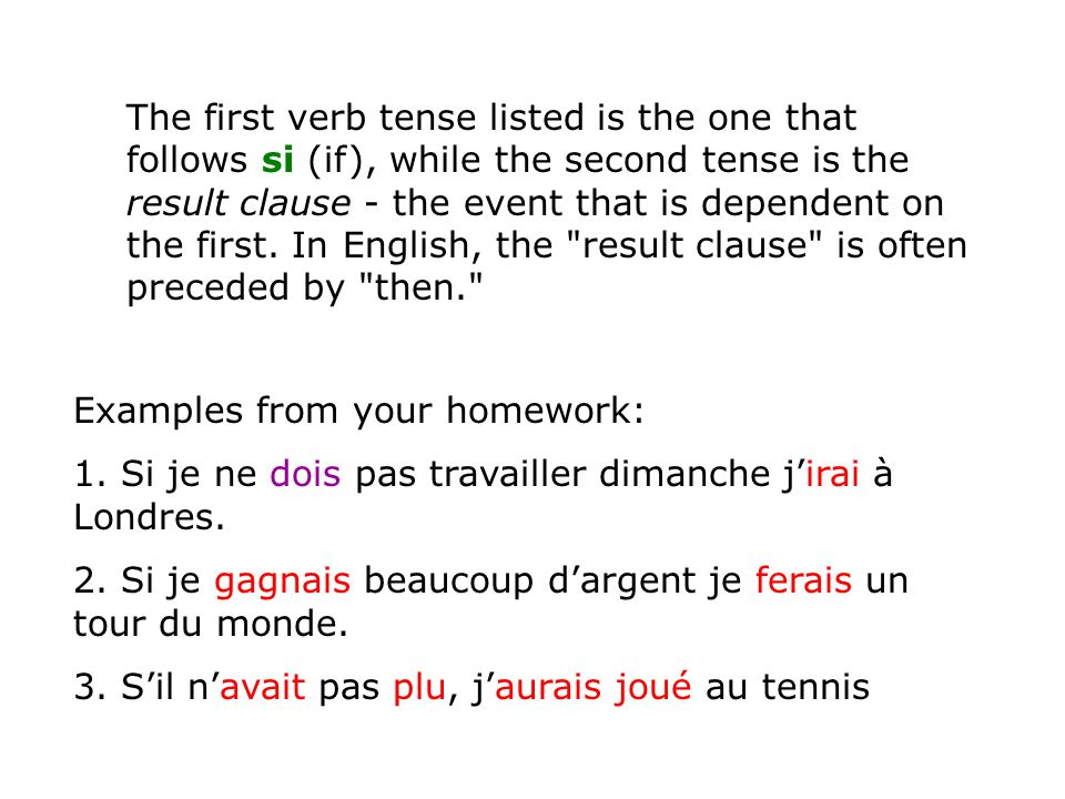 The first verb tense listed is the one that follows si (if), while the second tense is the result clause - the event that is dependent on the first. In English, the result clause is often preceded by then.