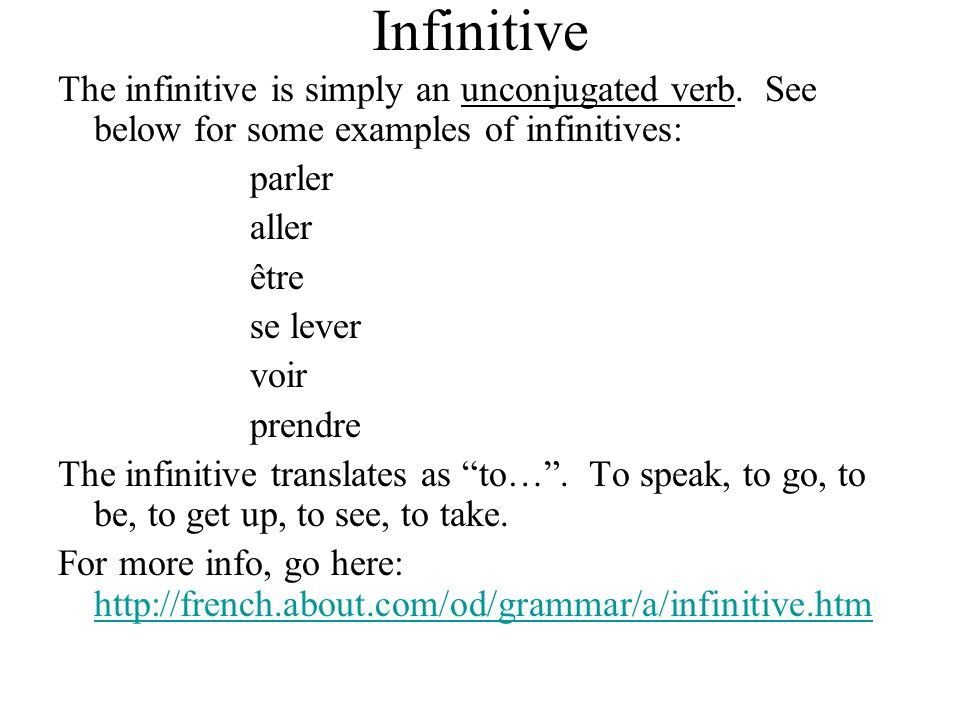 Infinitive The infinitive is simply an unconjugated verb. See below for some examples of infinitives: