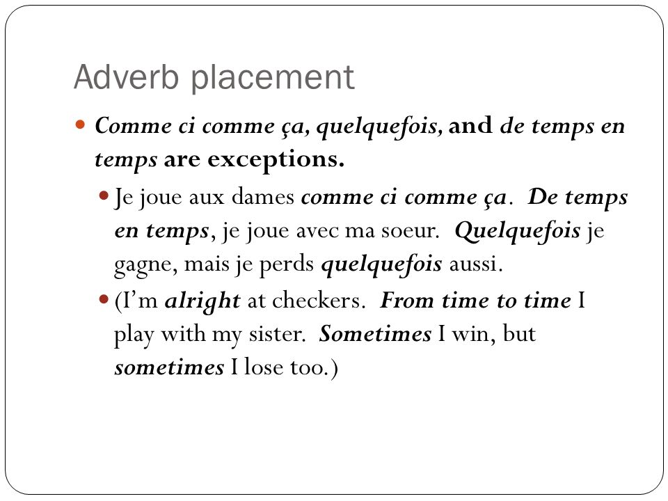 Adverb placement Comme ci comme ça, quelquefois, and de temps en temps are exceptions.