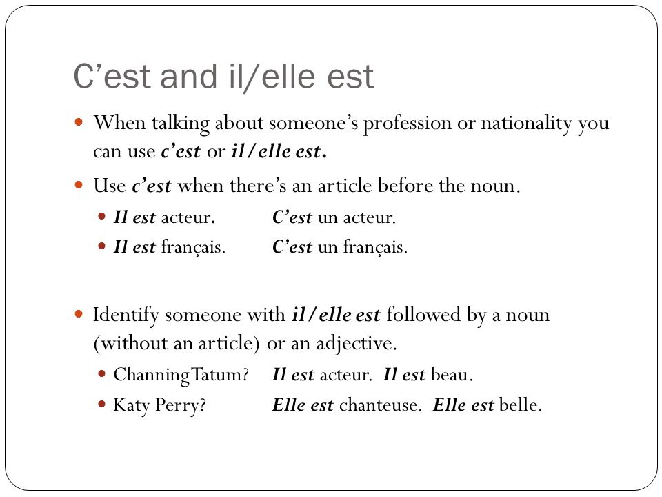 C'est and il/elle est When talking about someone's profession or nationality you can use c'est or il/elle est.