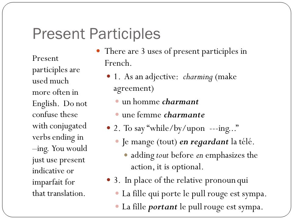 Present Participles There are 3 uses of present participles in French.