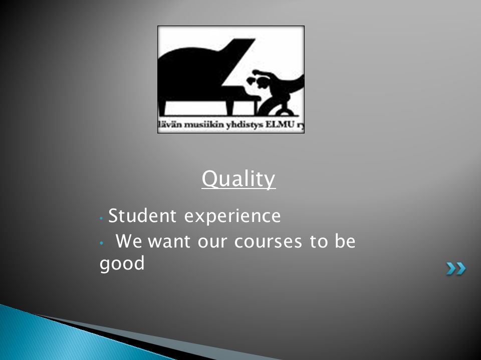 Quality We want our courses to be good Student experience