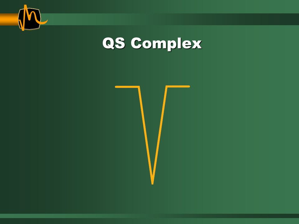 QS Complex When the entire complex is negatively deflected, it is called a QS complex. A QS complex is considered equivalent to a wide Q wave.