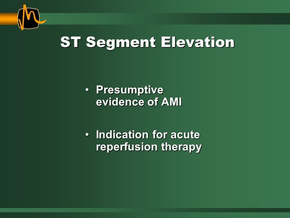 ST Segment Elevation Presumptive evidence of AMI