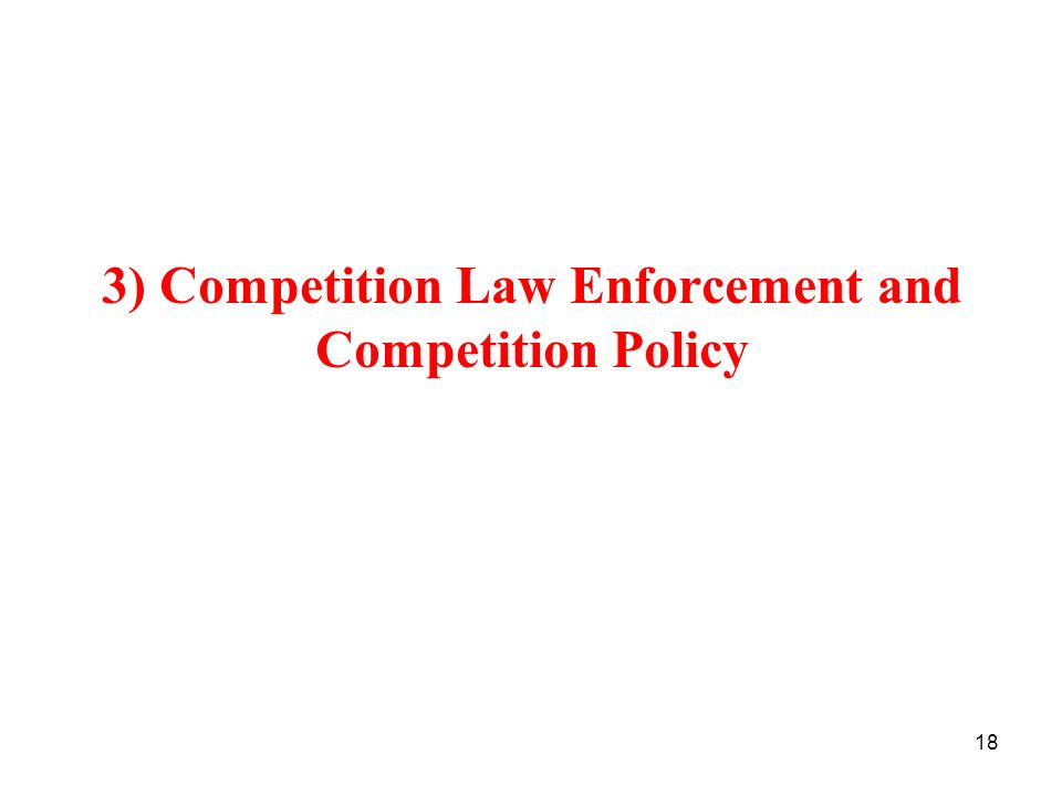 3) Competition Law Enforcement and Competition Policy