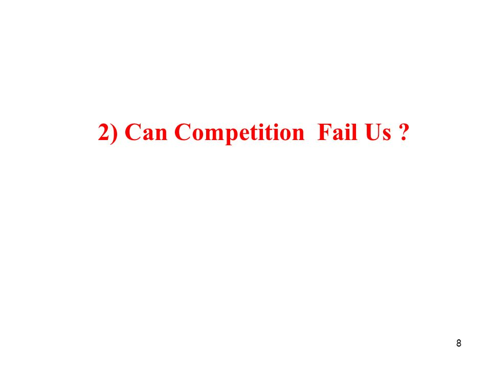 2) Can Competition Fail Us