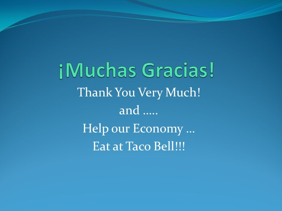 ¡Muchas Gracias! Thank You Very Much! and ….. Help our Economy …