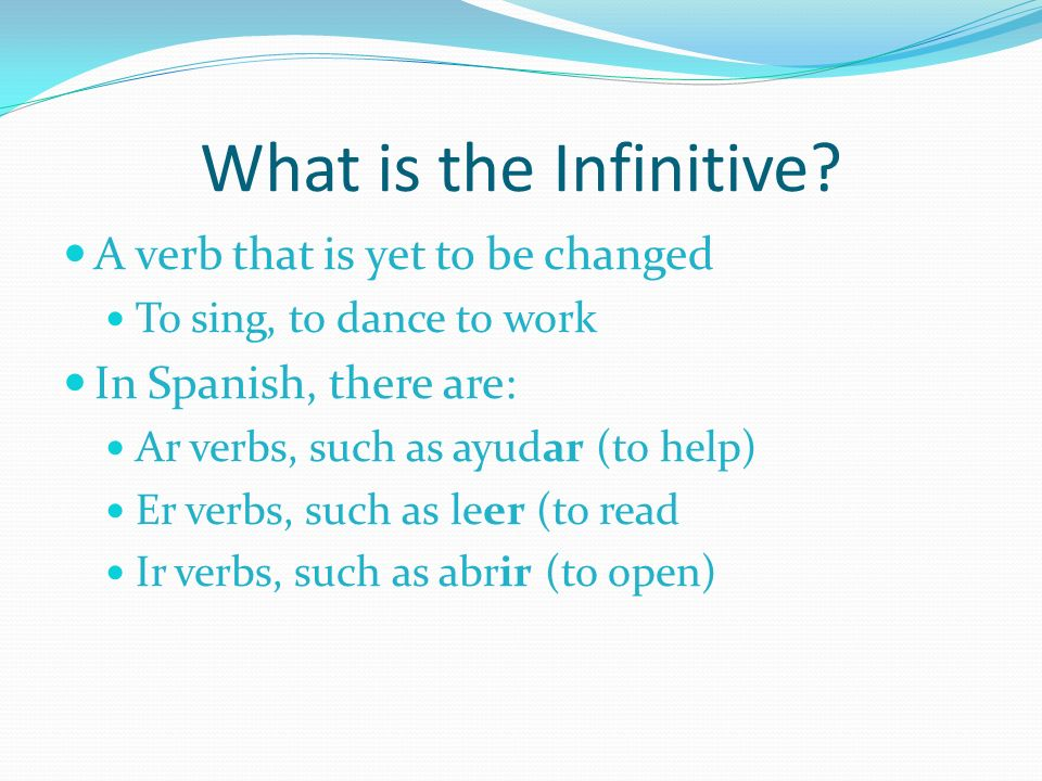 What is the Infinitive A verb that is yet to be changed