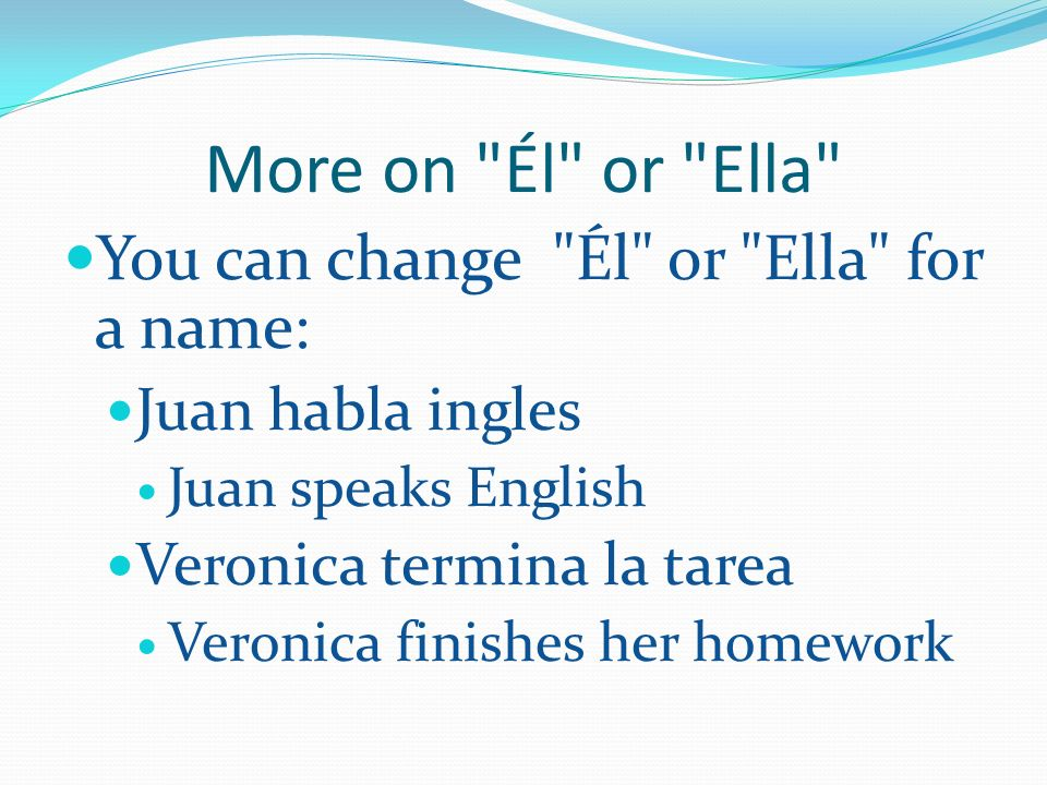More on Él or Ella You can change Él or Ella for a name: