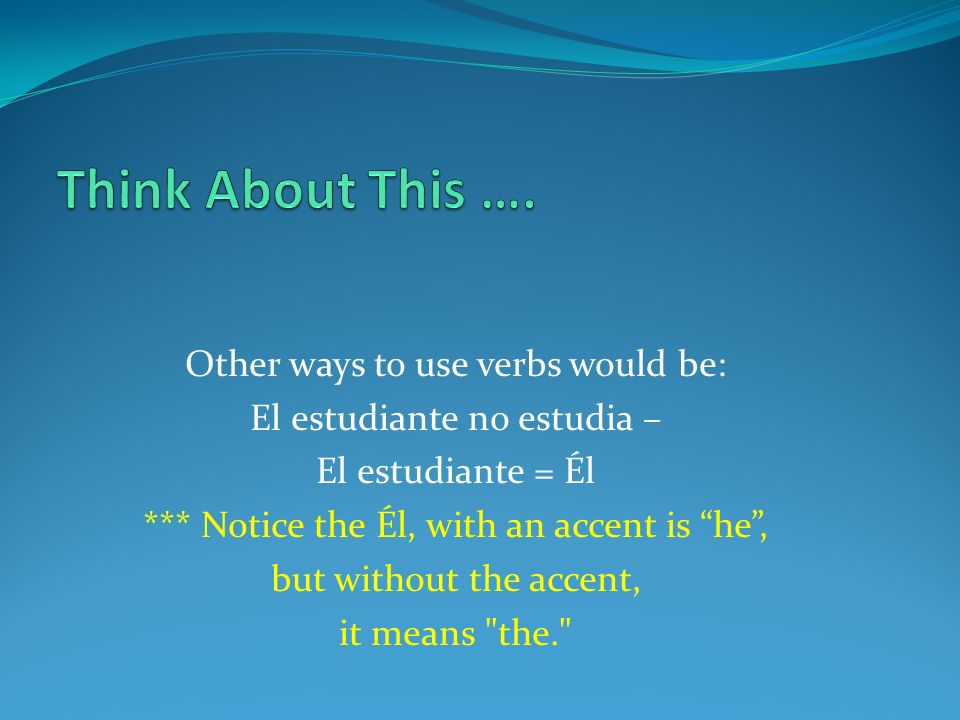 Think About This …. Other ways to use verbs would be: