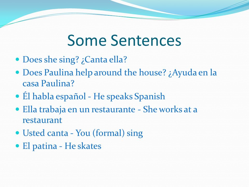Some Sentences Does she sing ¿Canta ella