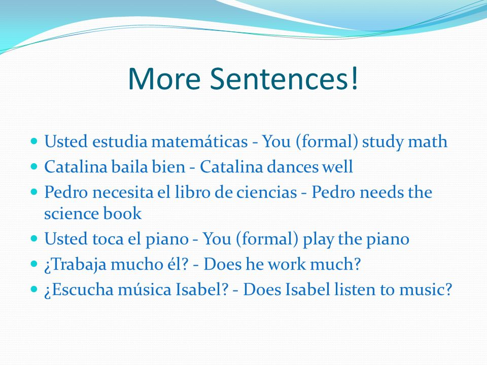 More Sentences! Usted estudia matemáticas - You (formal) study math