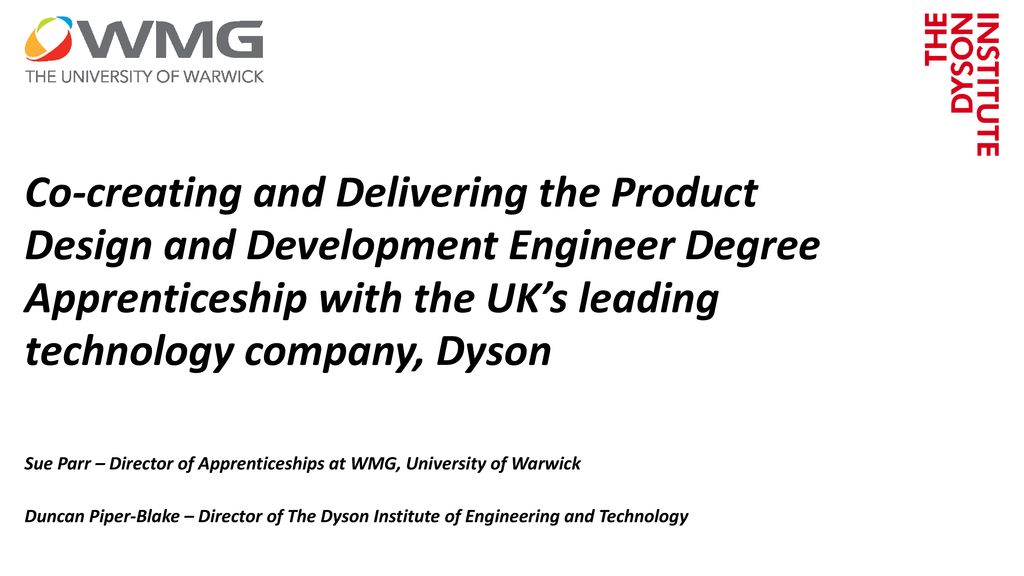 Co Creating And Delivering The Product Design And Development Engineer Degree Apprenticeship With The Uk S Leading Technology Company Dyson Sue Parr Ppt Download