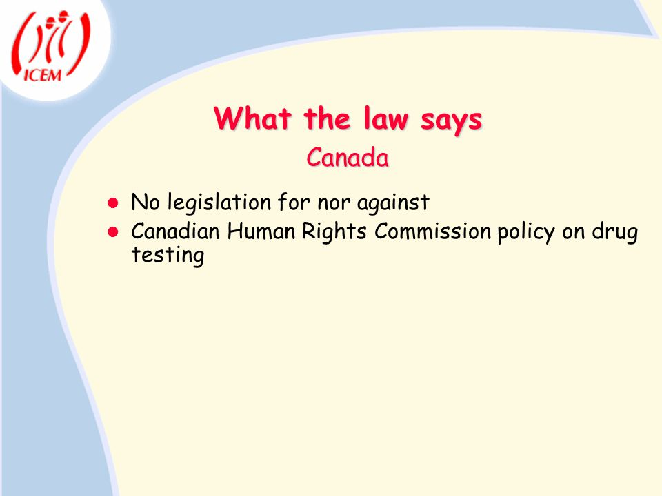 What the law says Canada No legislation for nor against