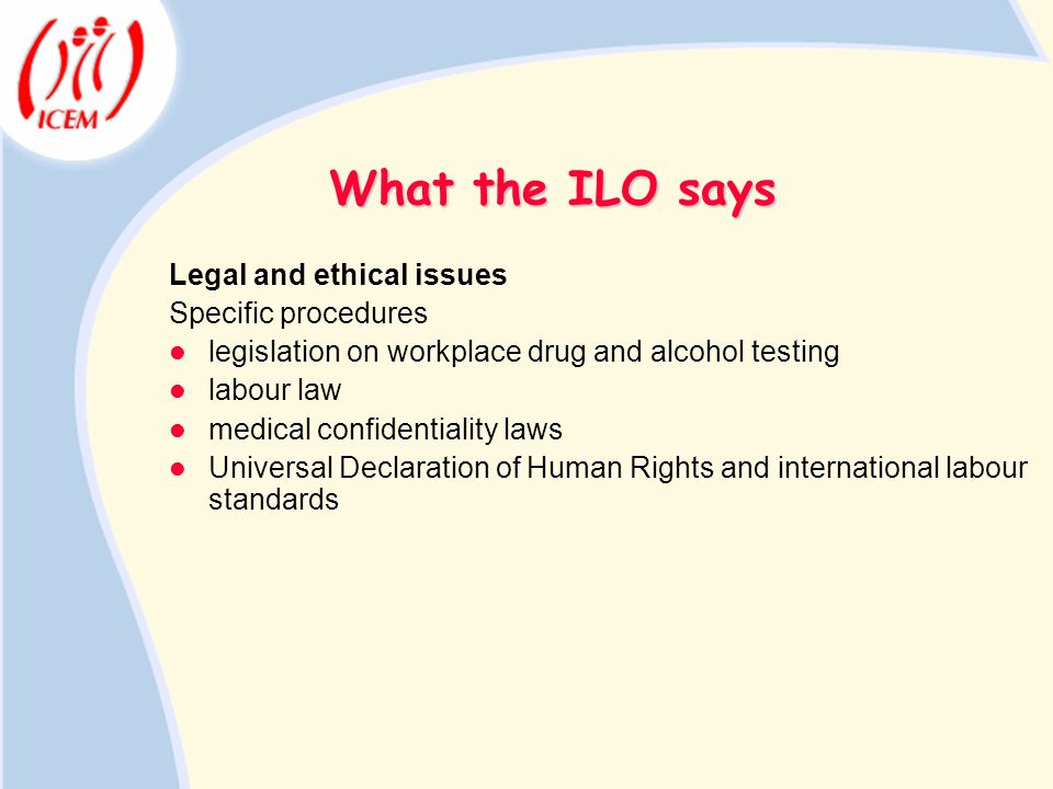 What the ILO says Legal and ethical issues Specific procedures