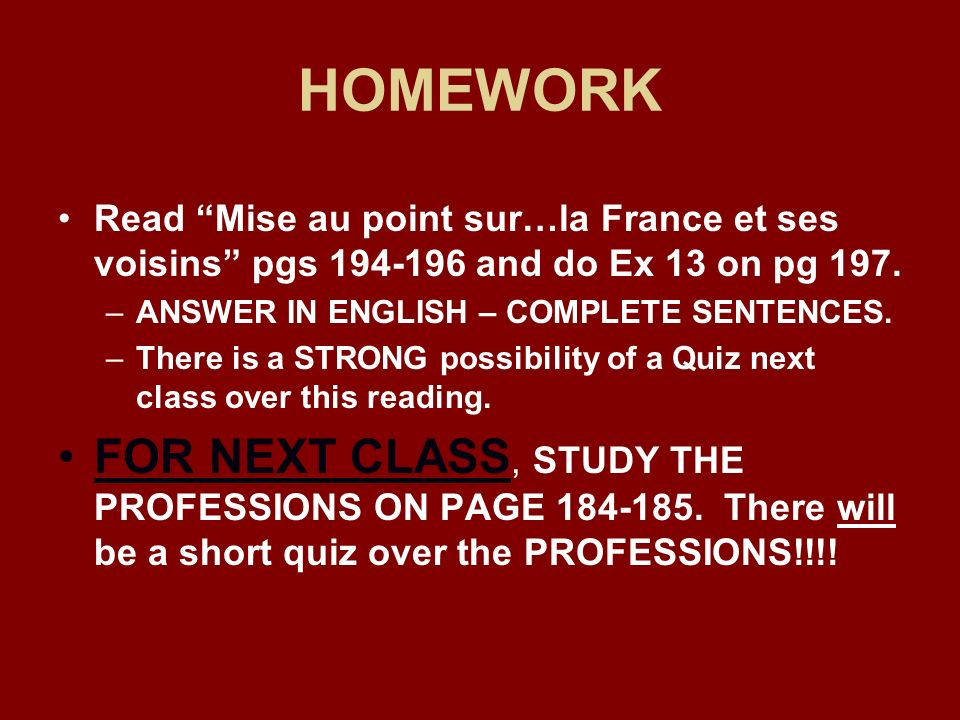 HOMEWORK Read Mise au point sur…la France et ses voisins pgs and do Ex 13 on pg 197. ANSWER IN ENGLISH – COMPLETE SENTENCES.