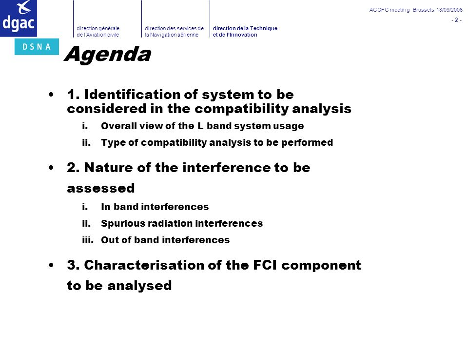 Agenda 1. Identification of system to be considered in the compatibility analysis. Overall view of the L band system usage.