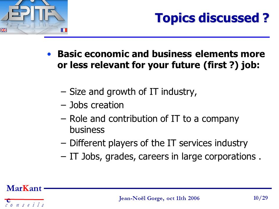 Topics discussed Basic economic and business elements more or less relevant for your future (first ) job: