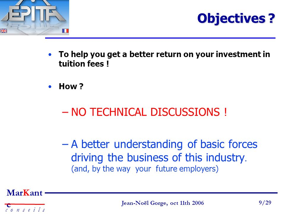 Objectives NO TECHNICAL DISCUSSIONS !