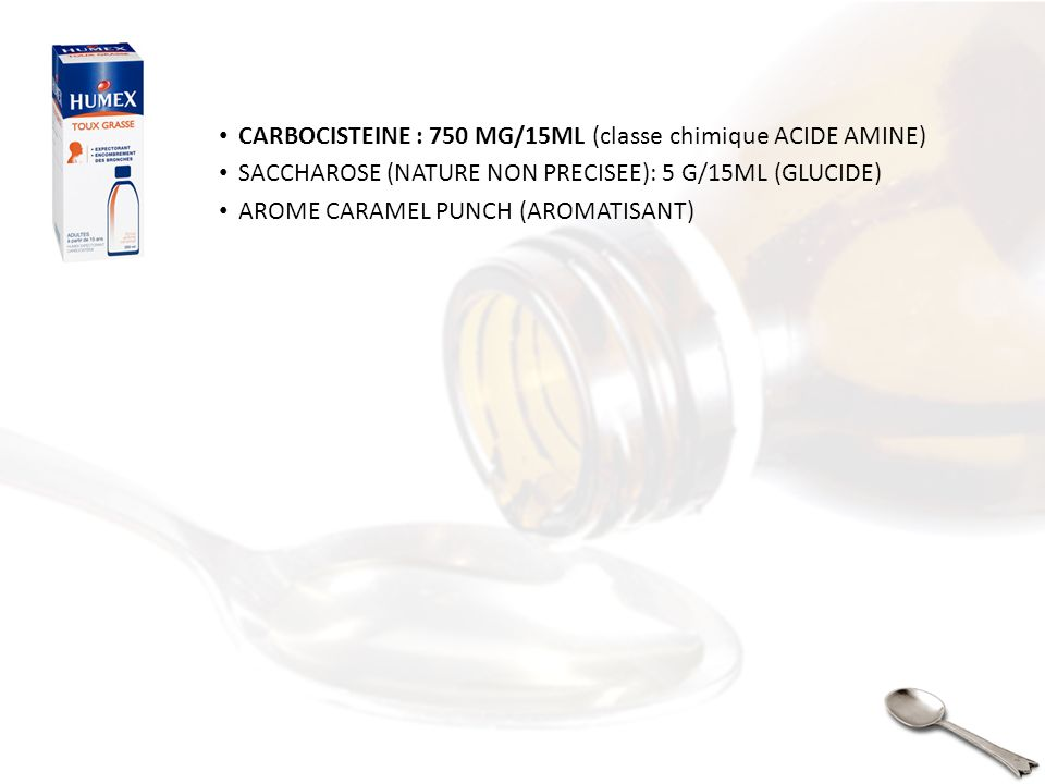 CARBOCISTEINE : 750 MG/15ML (classe chimique ACIDE AMINE)