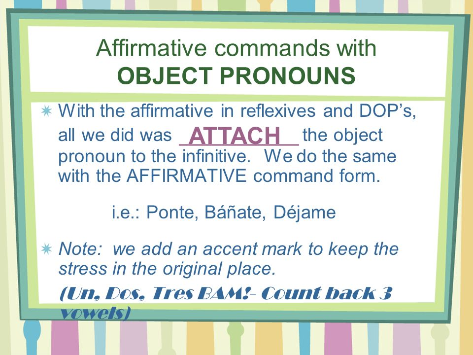 Affirmative commands with OBJECT PRONOUNS
