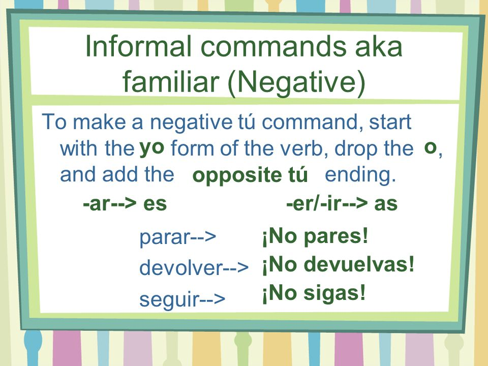 Informal commands aka familiar (Negative)