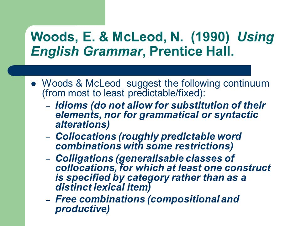 Woods, E. & McLeod, N. (1990) Using English Grammar, Prentice Hall.