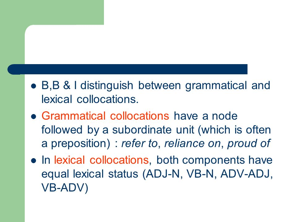B,B & I distinguish between grammatical and lexical collocations.