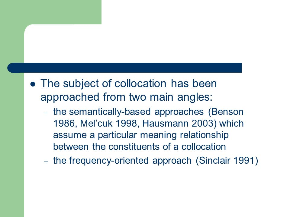 The subject of collocation has been approached from two main angles: