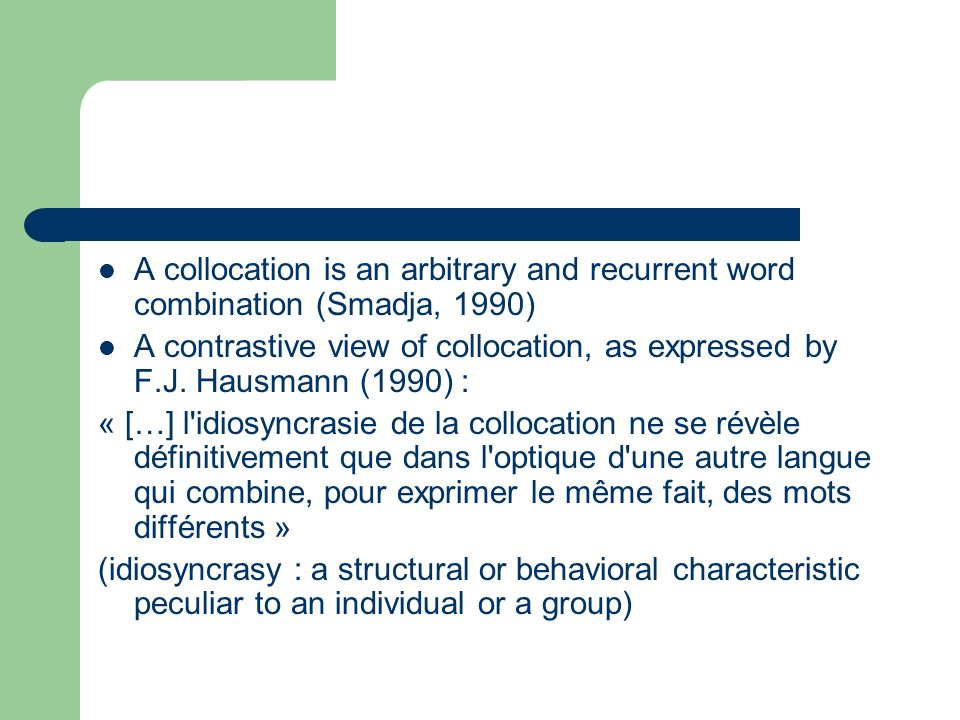 A collocation is an arbitrary and recurrent word combination (Smadja, 1990)